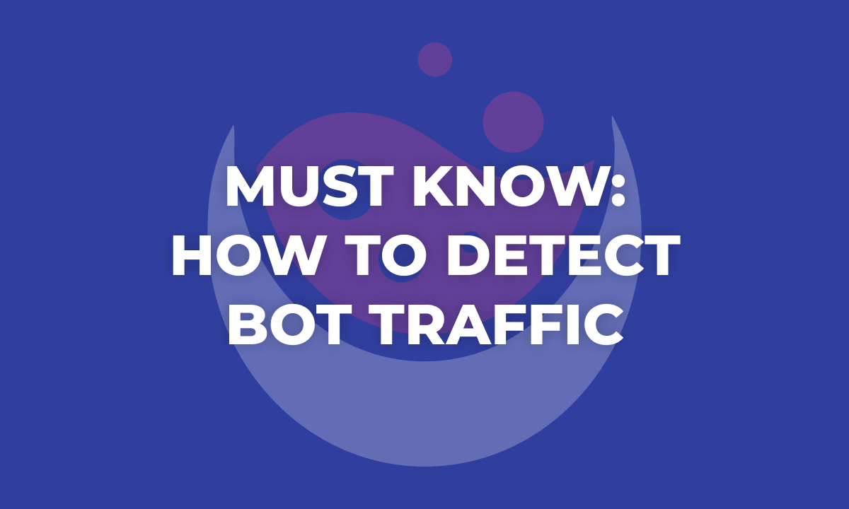 Must Know: How To Detect Bot Traffic