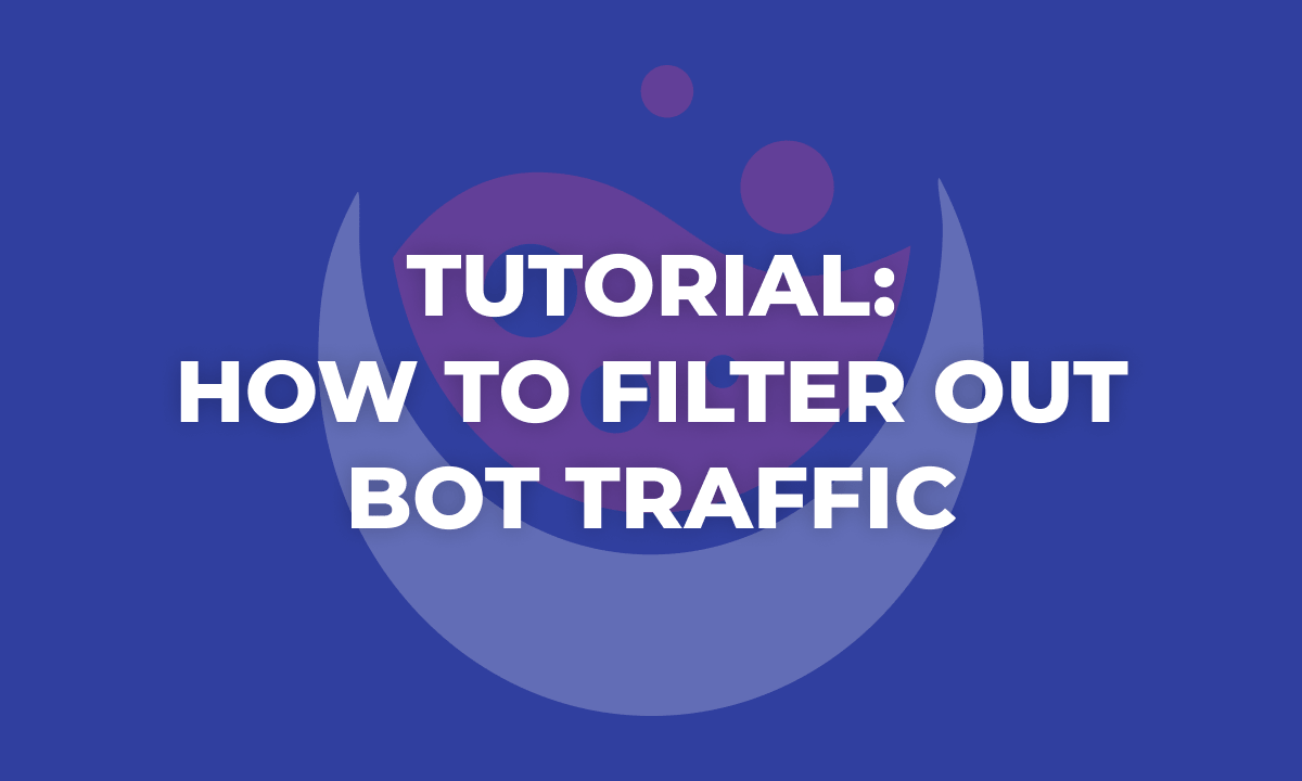Tutorial: How To Filter Out Bot Traffic in Google Analytics
