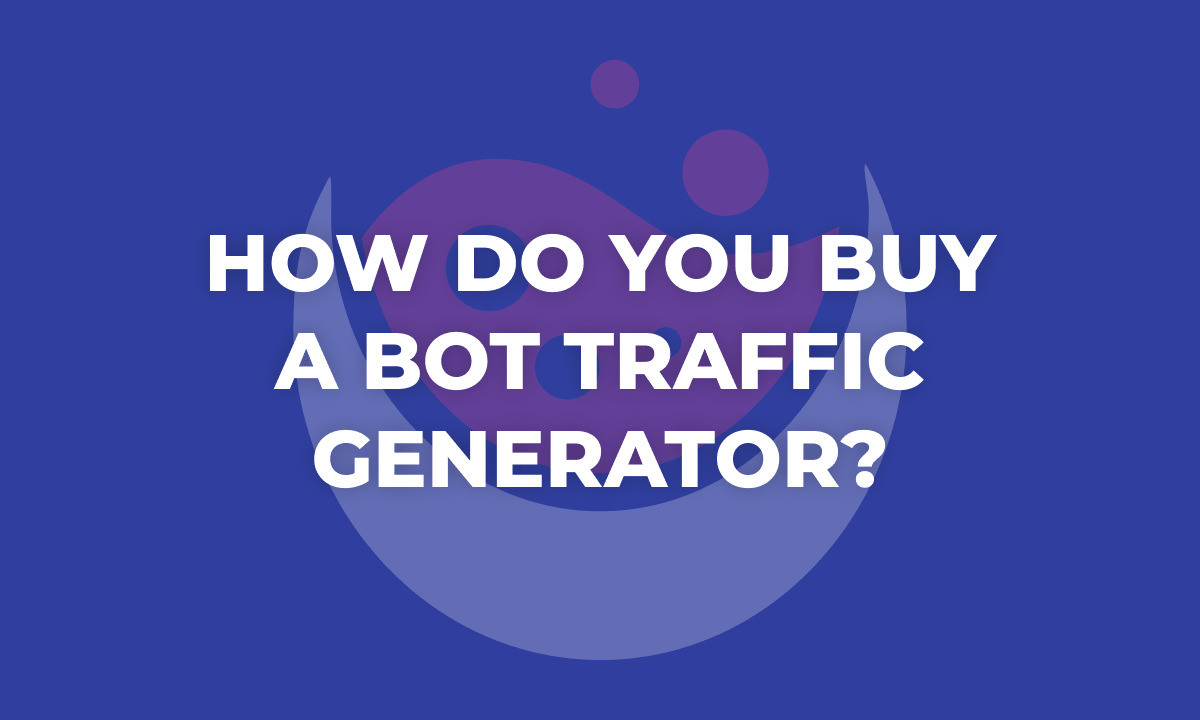 How Do You Buy A Bot Traffic Generator?